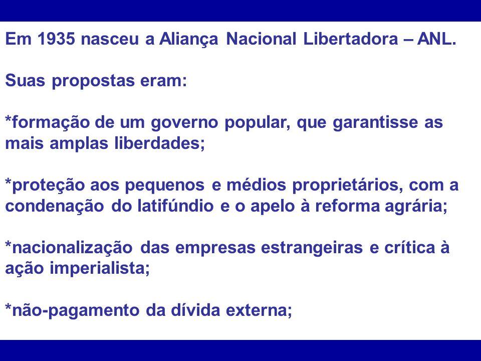 Em 1935 nasceu a Aliança Nacional Libertadora – ANL.