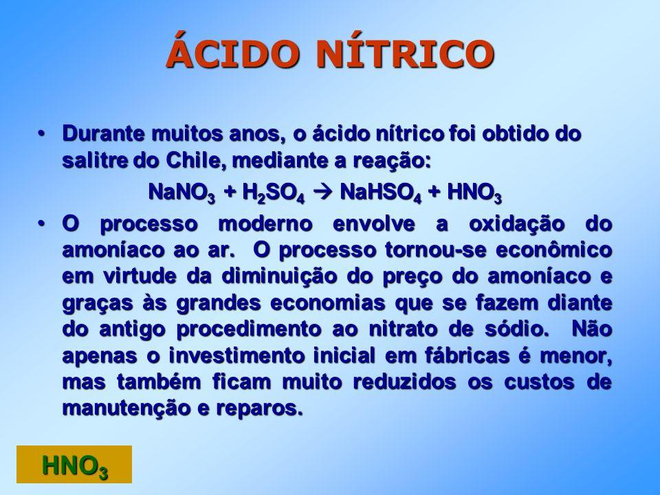 ÁCIDO NÍTRICO Durante muitos anos, o ácido nítrico foi obtido do salitre do Chile, mediante a reação:
