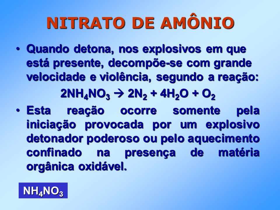 NITRATO DE AMÔNIO Quando detona, nos explosivos em que está presente, decompõe-se com grande velocidade e violência, segundo a reação: