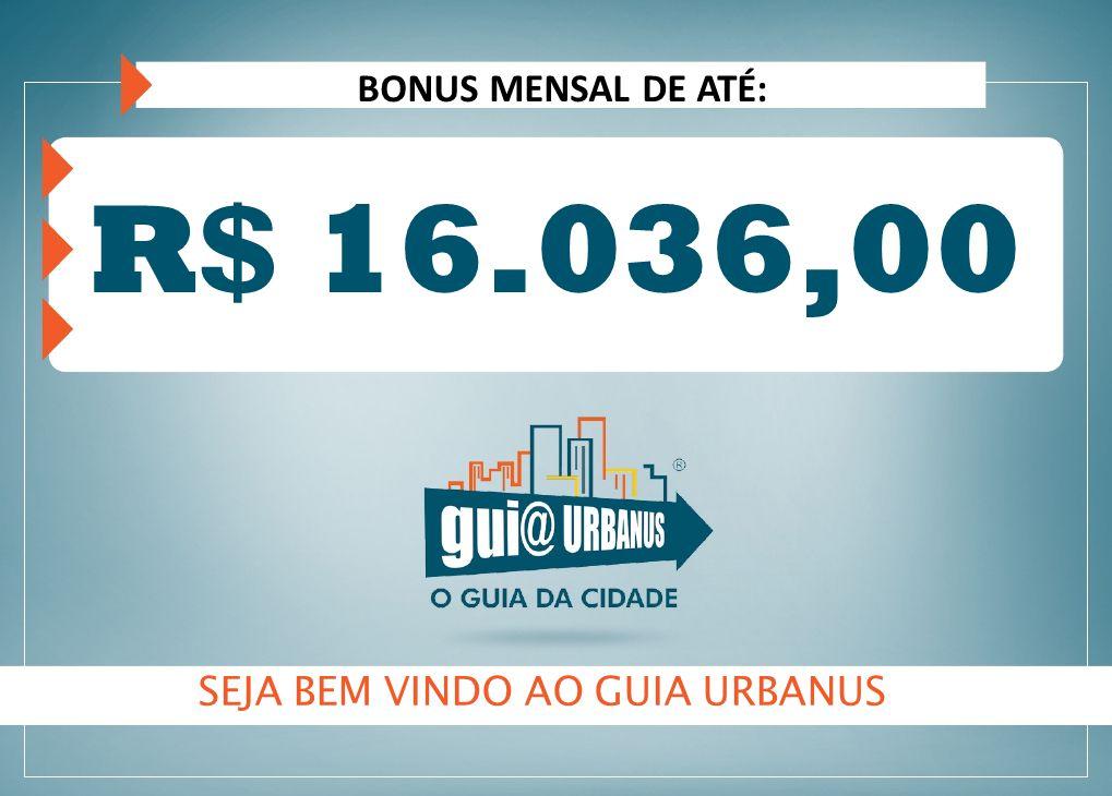 BONUS MENSAL DE ATÉ: R$ 16.036,00 SEJA BEM VINDO AO GUIA URBANUS