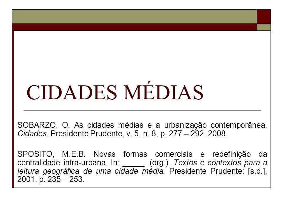 CIDADES MÉDIAS SOBARZO, O. As cidades médias e a urbanização contemporânea. Cidades, Presidente Prudente, v. 5, n. 8, p. 277 – 292, 2008.