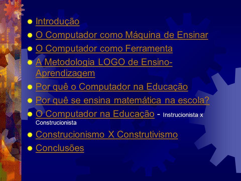 Introdução O Computador como Máquina de Ensinar. O Computador como Ferramenta. A Metodologia LOGO de Ensino-Aprendizagem.