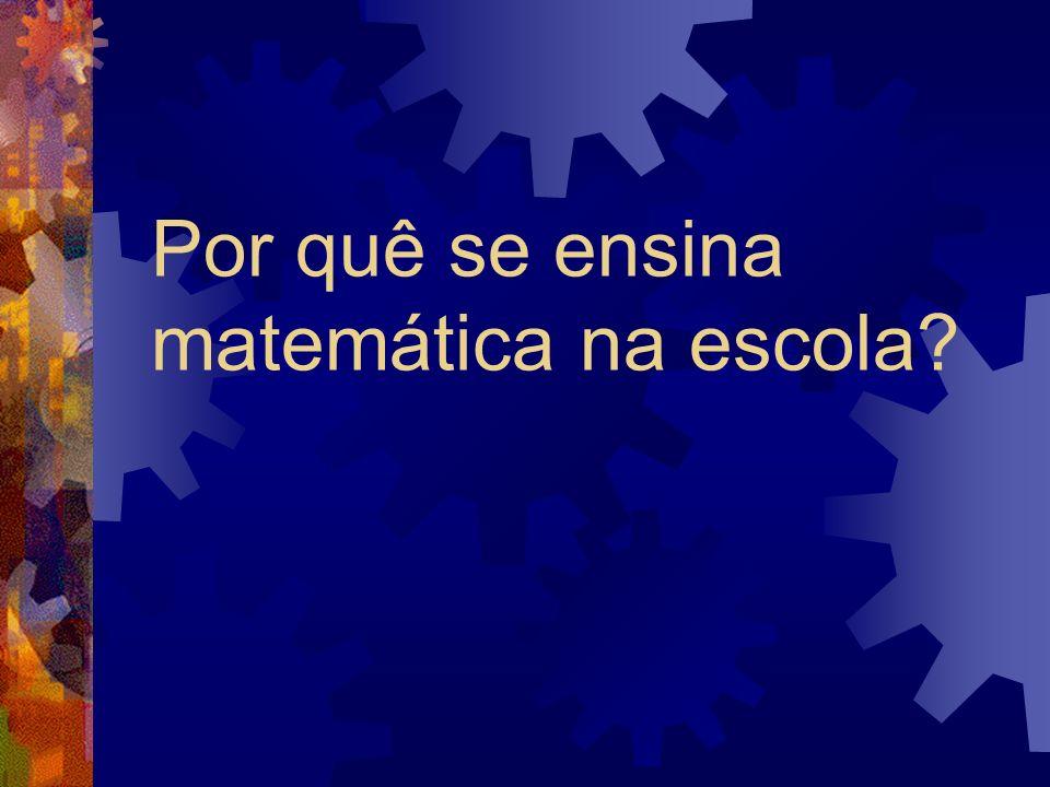 Por quê se ensina matemática na escola