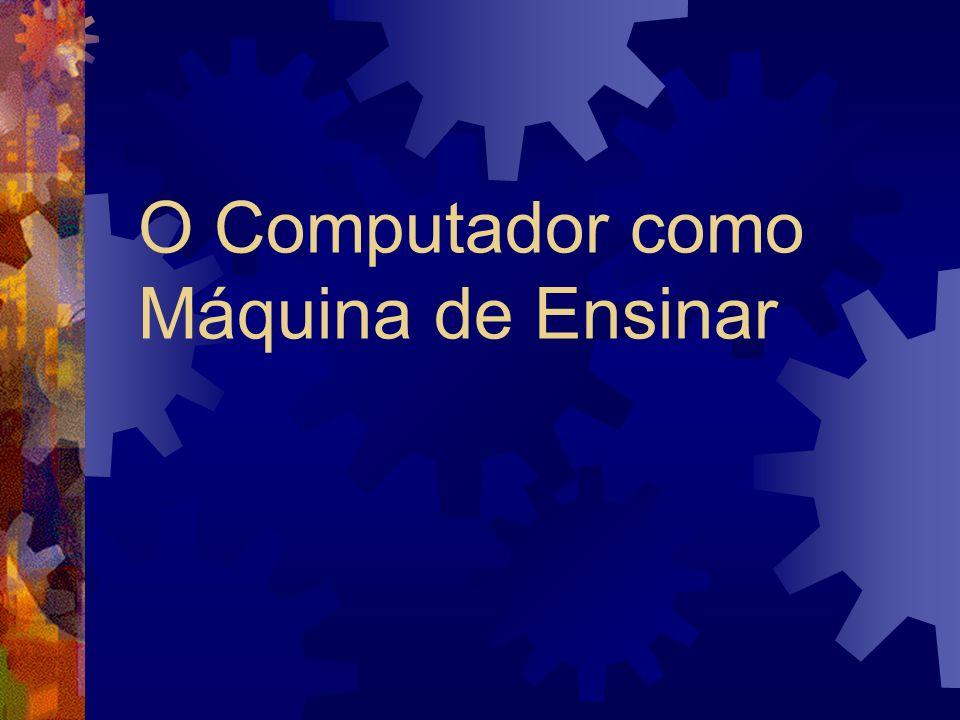 O Computador como Máquina de Ensinar