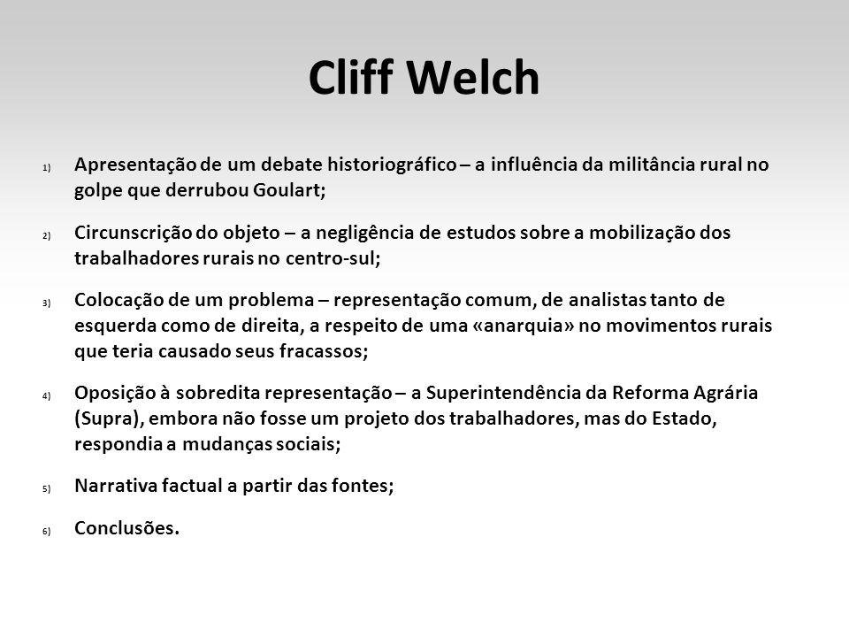 Cliff Welch Apresentação de um debate historiográfico – a influência da militância rural no golpe que derrubou Goulart;