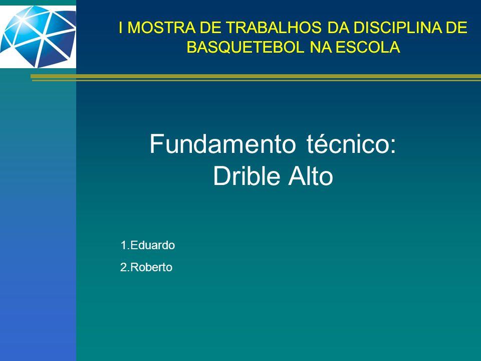 Fundamento técnico: Drible Alto 1.Eduardo 2.Roberto