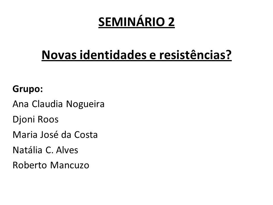 SEMINÁRIO 2 Novas identidades e resistências