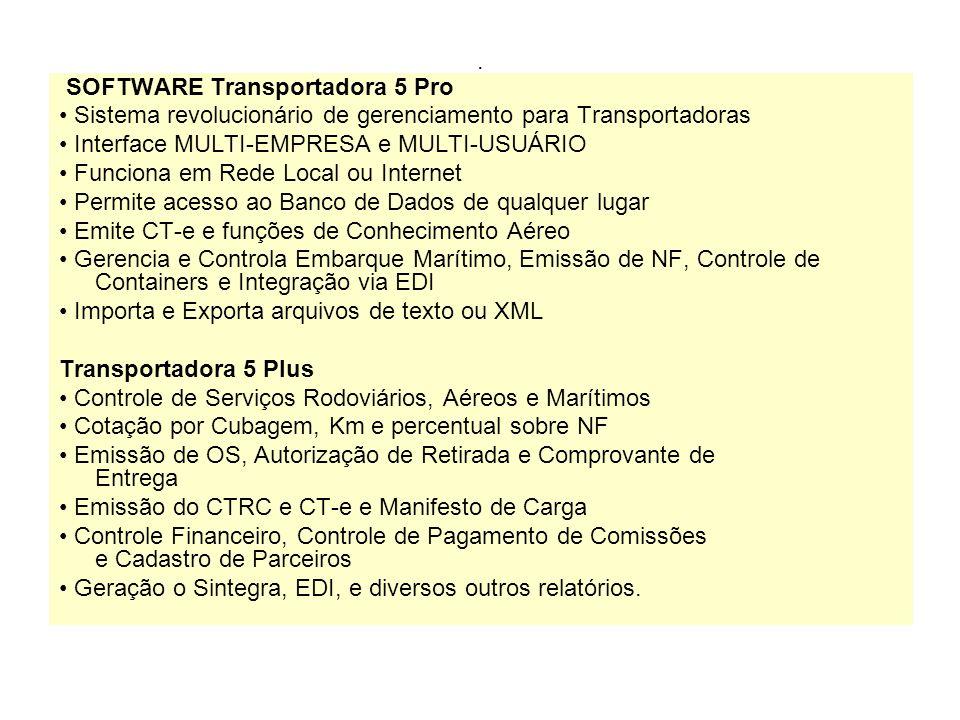 . SOFTWARE Transportadora 5 Pro. • Sistema revolucionário de gerenciamento para Transportadoras. • Interface MULTI-EMPRESA e MULTI-USUÁRIO.