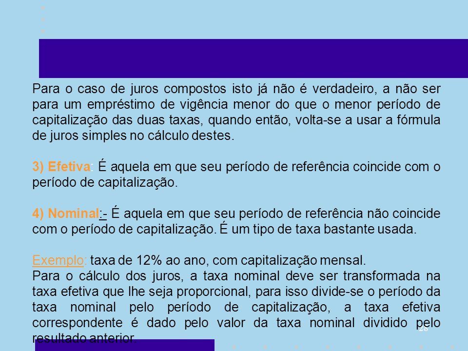 Para o caso de juros compostos isto já não é verdadeiro, a não ser para um empréstimo de vigência menor do que o menor período de capitalização das duas taxas, quando então, volta-se a usar a fórmula de juros simples no cálculo destes.