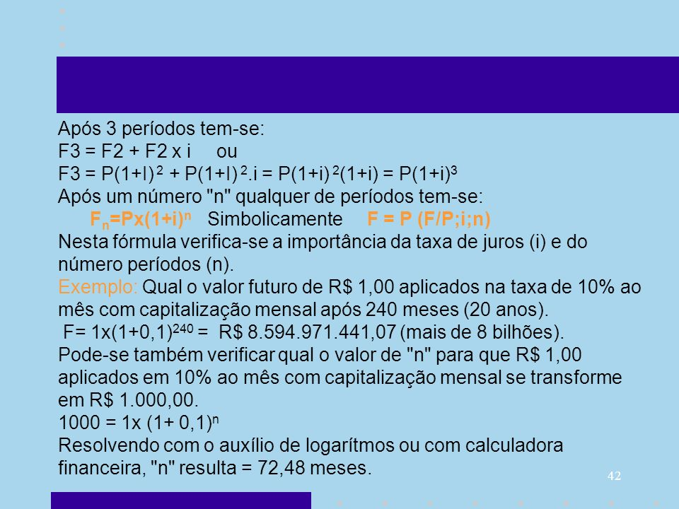 Após 3 períodos tem-se: F3 = F2 + F2 x i ou. F3 = P(1+I) 2 + P(1+I) 2.i = P(1+i) 2(1+i) = P(1+i)3.