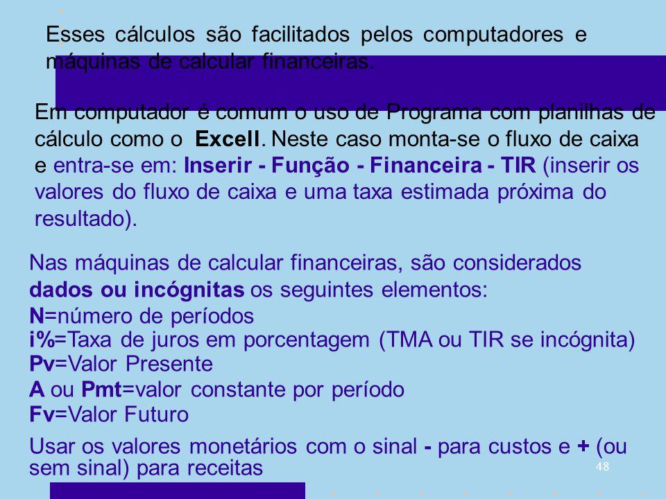 Esses cálculos são facilitados pelos computadores e máquinas de calcular financeiras.