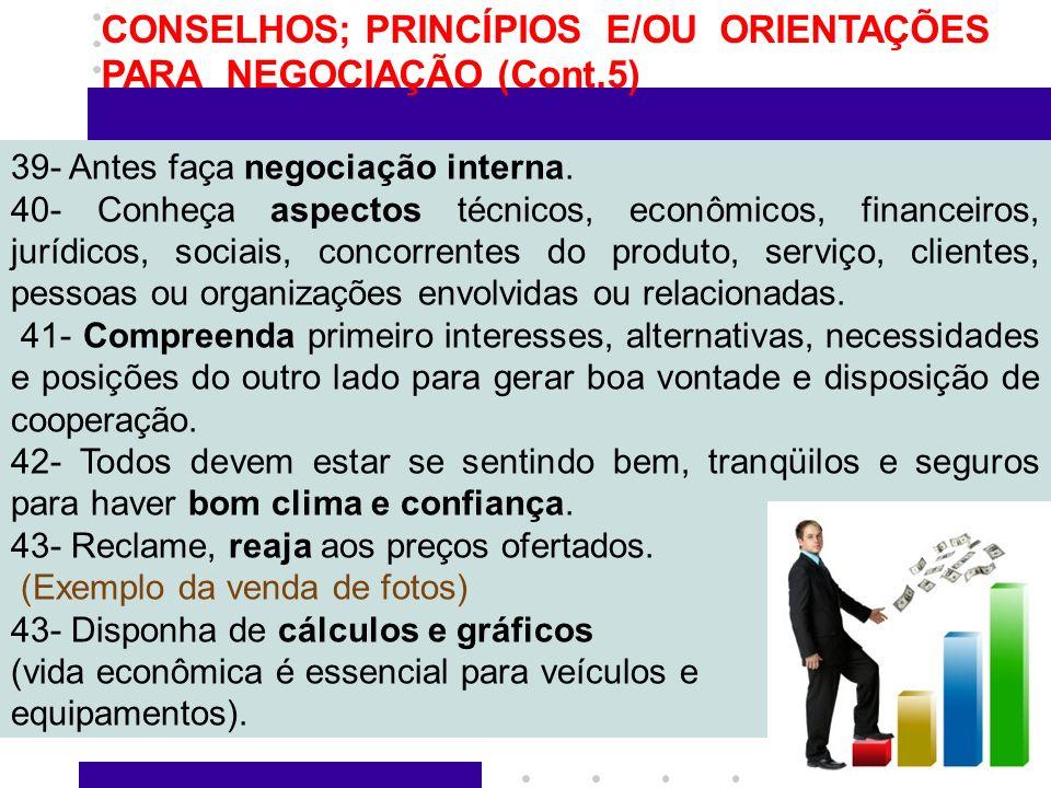 CONSELHOS; PRINCÍPIOS E/OU ORIENTAÇÕES PARA NEGOCIAÇÃO (Cont.5)