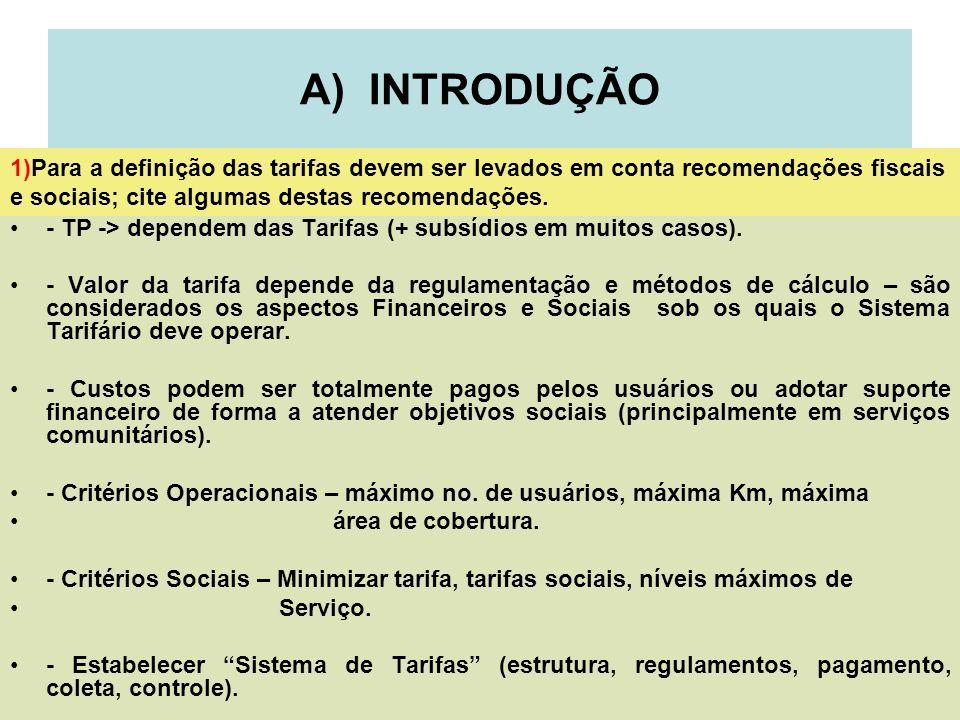 A) INTRODUÇÃO 1)Para a definição das tarifas devem ser levados em conta recomendações fiscais e sociais; cite algumas destas recomendações.
