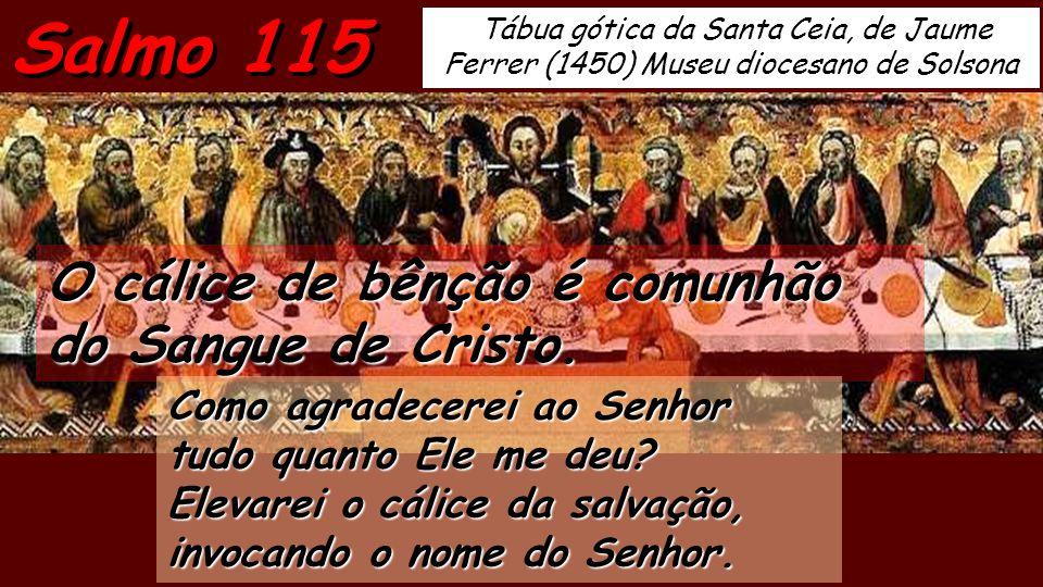 Salmo 115 O cálice de bênção é comunhão do Sangue de Cristo.