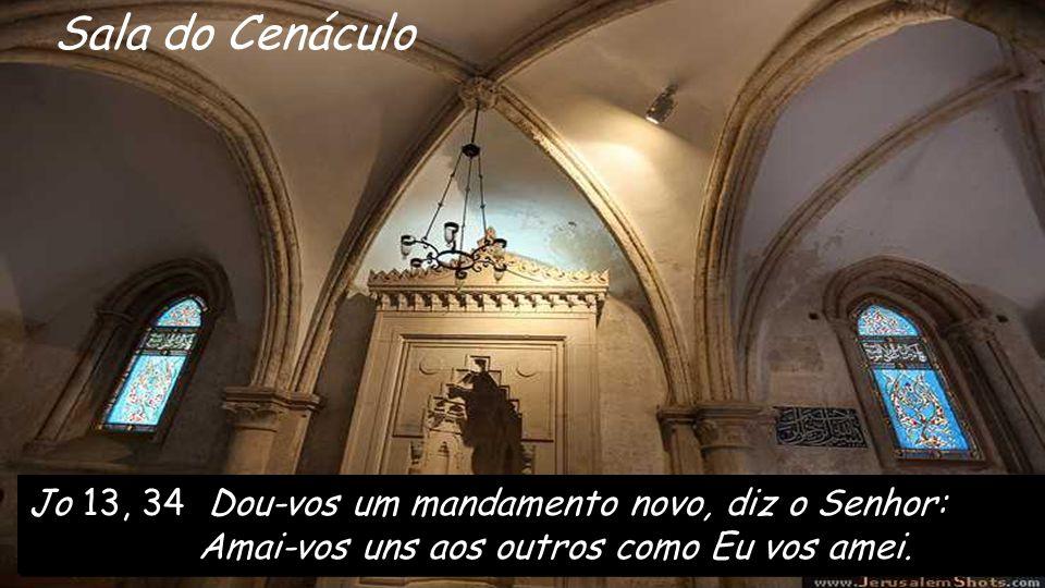 Sala do Cenáculo Jo 13, 34 Dou-vos um mandamento novo, diz o Senhor: