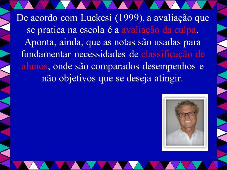 De acordo com Luckesi (1999), a avaliação que se pratica na escola é a avaliação da culpa.