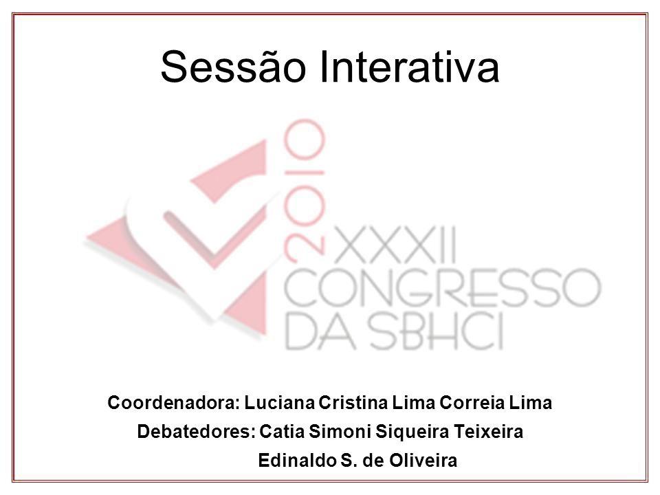 Sessão Interativa Coordenadora: Luciana Cristina Lima Correia Lima