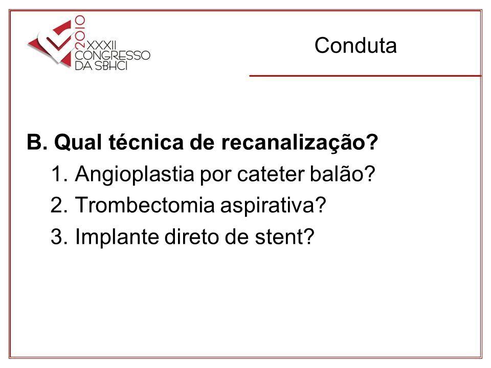 Conduta B. Qual técnica de recanalização 1. Angioplastia por cateter balão 2. Trombectomia aspirativa