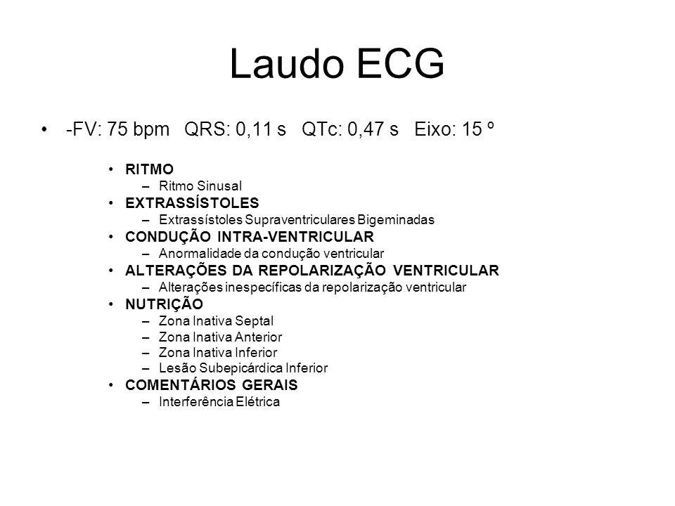 Laudo ECG -FV: 75 bpm QRS: 0,11 s QTc: 0,47 s Eixo: 15 º RITMO