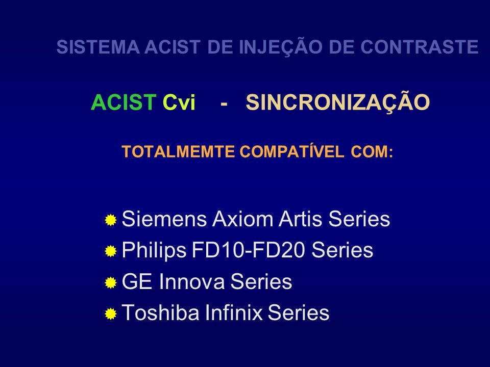 ACIST Cvi - SINCRONIZAÇÃO TOTALMEMTE COMPATÍVEL COM: