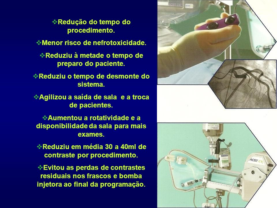 Redução do tempo do procedimento. Menor risco de nefrotoxicidade.