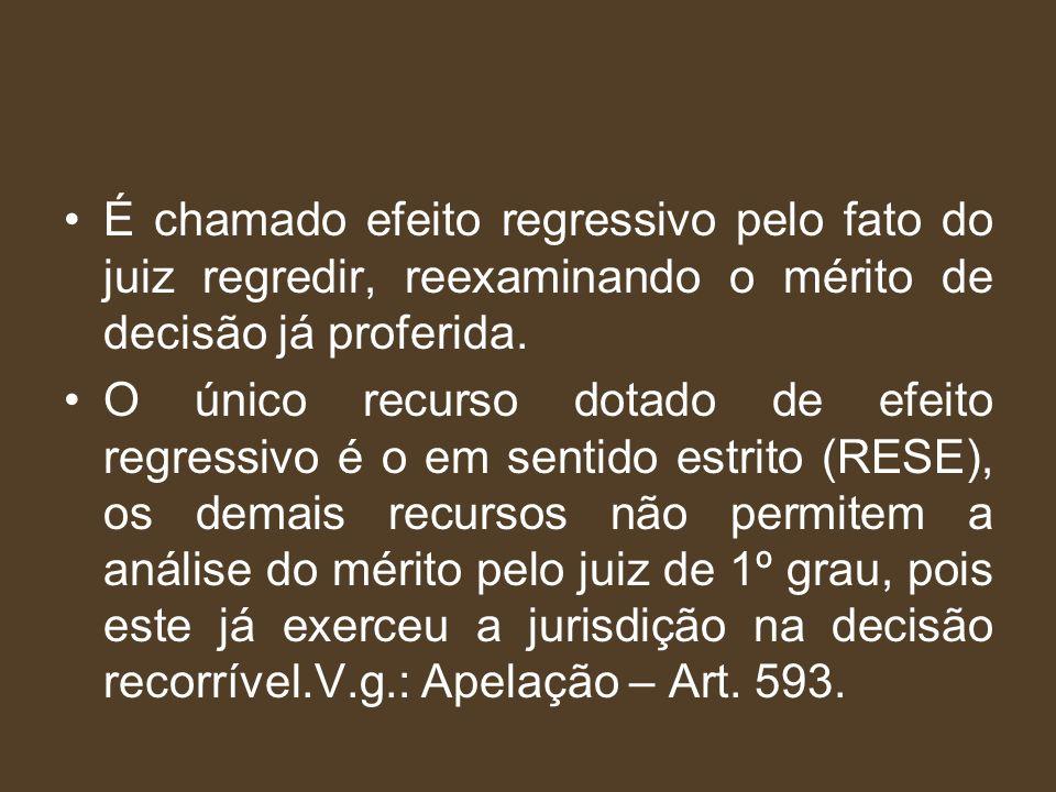 É chamado efeito regressivo pelo fato do juiz regredir, reexaminando o mérito de decisão já proferida.