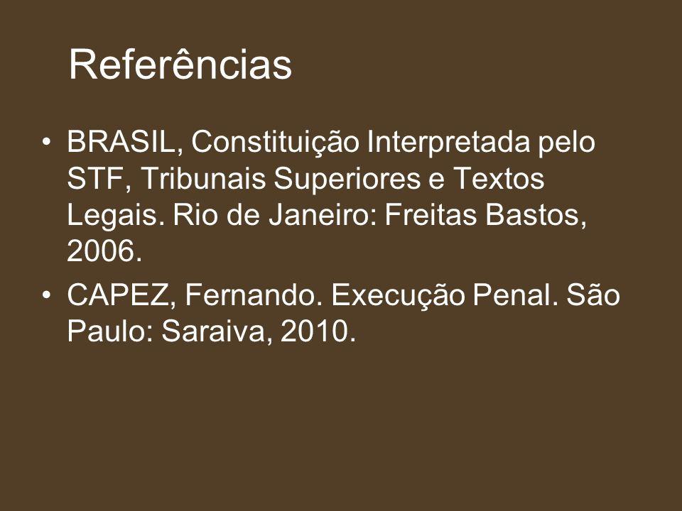 Referências BRASIL, Constituição Interpretada pelo STF, Tribunais Superiores e Textos Legais. Rio de Janeiro: Freitas Bastos, 2006.