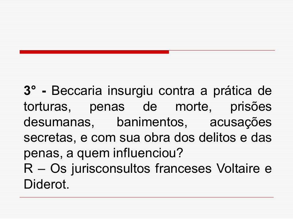 R – Os jurisconsultos franceses Voltaire e Diderot.