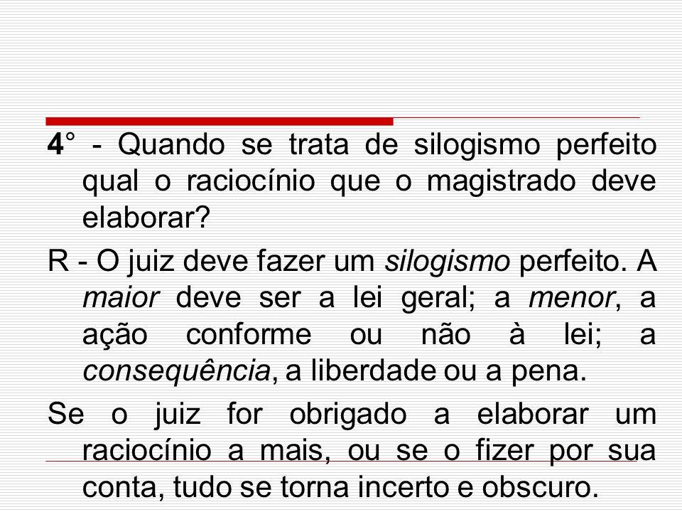 4° - Quando se trata de silogismo perfeito qual o raciocínio que o magistrado deve elaborar
