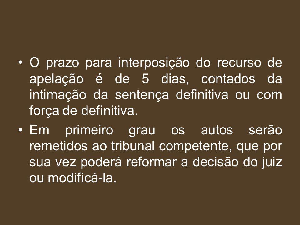 O prazo para interposição do recurso de apelação é de 5 dias, contados da intimação da sentença definitiva ou com força de definitiva.