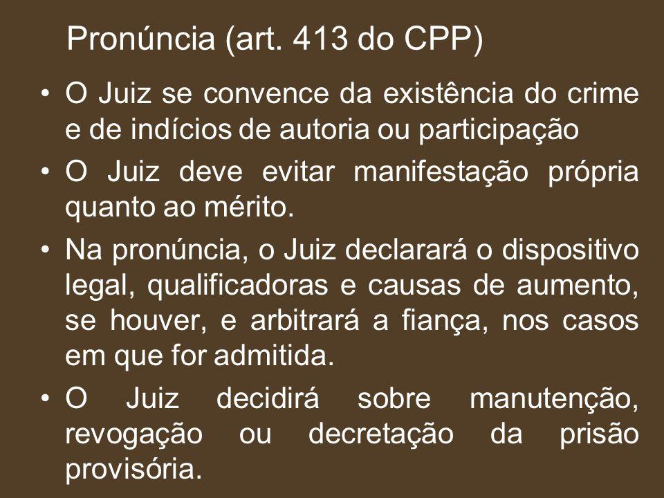 Pronúncia (art. 413 do CPP) O Juiz se convence da existência do crime e de indícios de autoria ou participação.