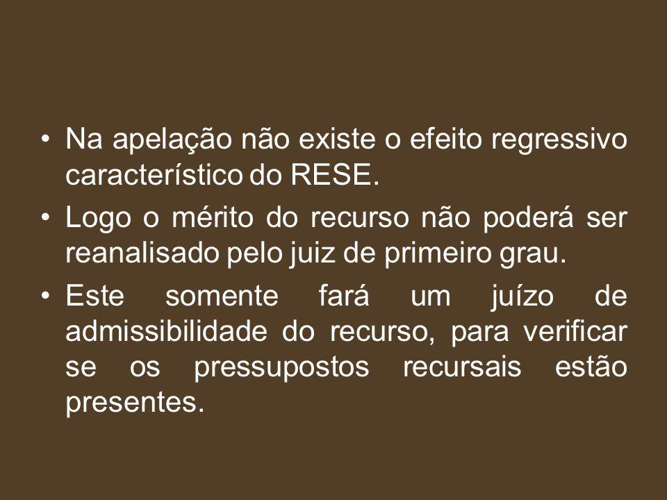 Na apelação não existe o efeito regressivo característico do RESE.