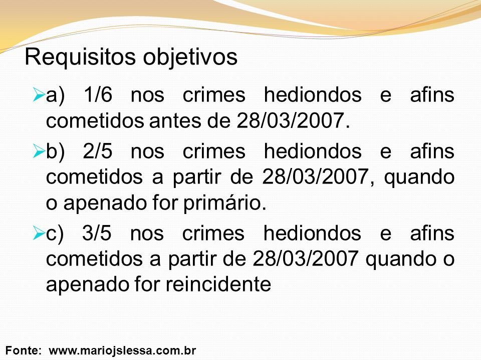 Requisitos objetivos a) 1/6 nos crimes hediondos e afins cometidos antes de 28/03/2007.