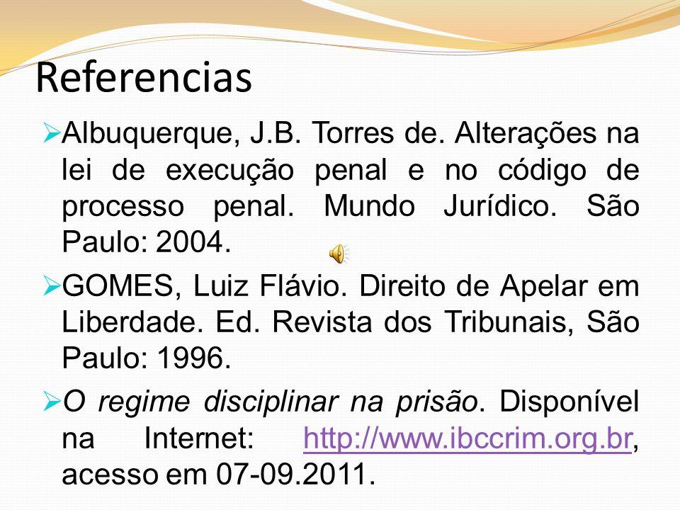 Referencias Albuquerque, J.B. Torres de. Alterações na lei de execução penal e no código de processo penal. Mundo Jurídico. São Paulo: 2004.