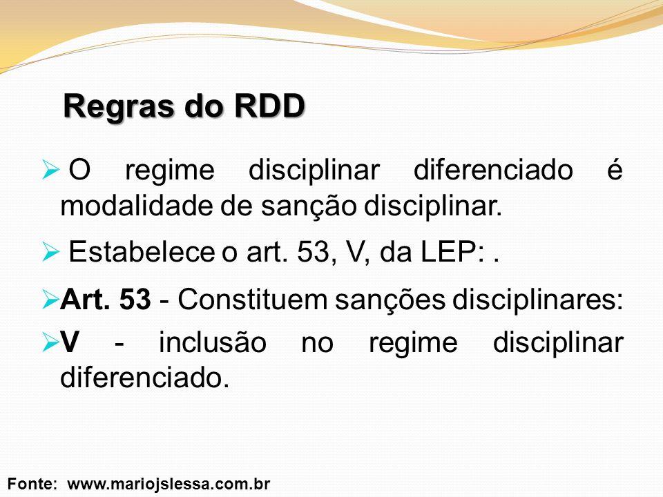 Regras do RDD O regime disciplinar diferenciado é modalidade de sanção disciplinar. Estabelece o art. 53, V, da LEP: .