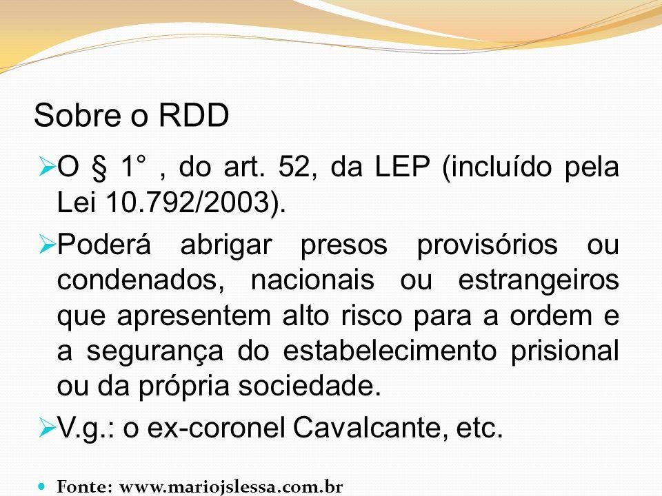 Sobre o RDD O § 1° , do art. 52, da LEP (incluído pela Lei 10.792/2003).