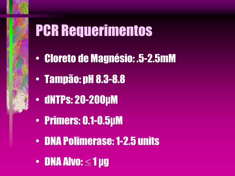 PCR Requerimentos Cloreto de Magnésio: .5-2.5mM Tampão: pH 8.3-8.8