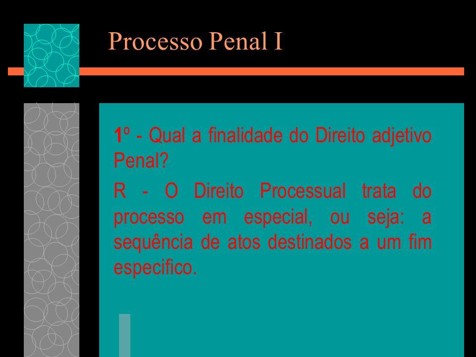Processo Penal I 1º - Qual a finalidade do Direito adjetivo Penal