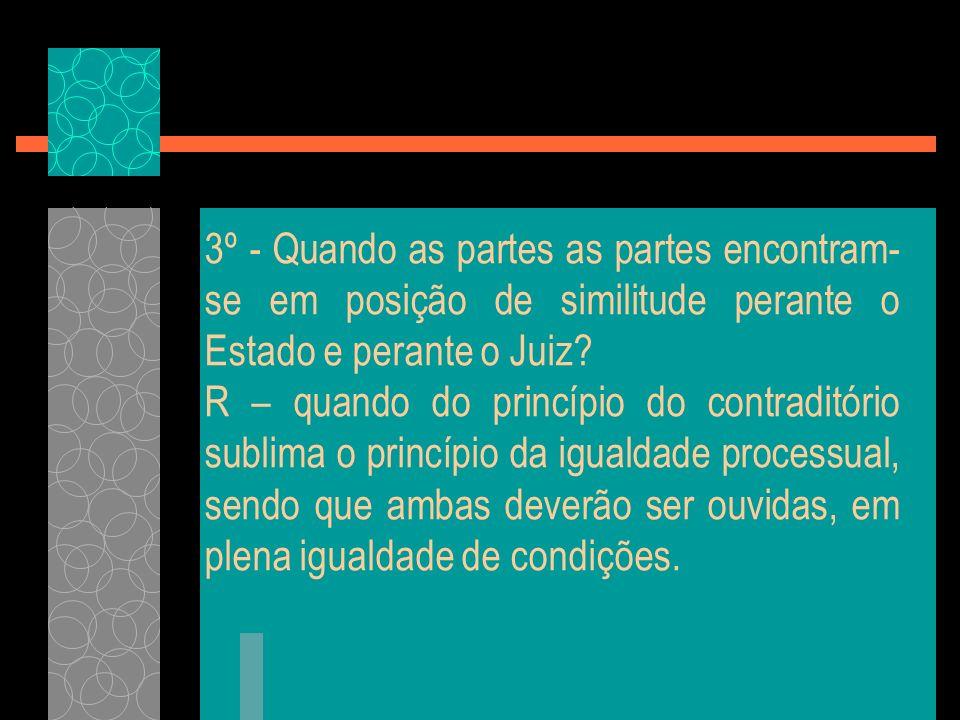 3º - Quando as partes as partes encontram-se em posição de similitude perante o Estado e perante o Juiz