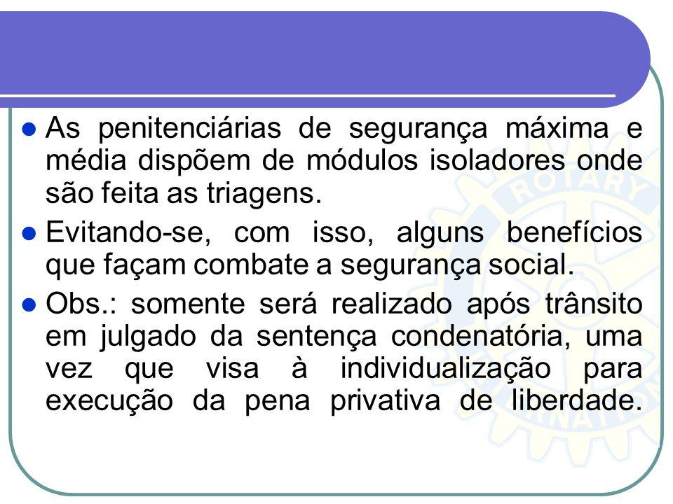As penitenciárias de segurança máxima e média dispõem de módulos isoladores onde são feita as triagens.