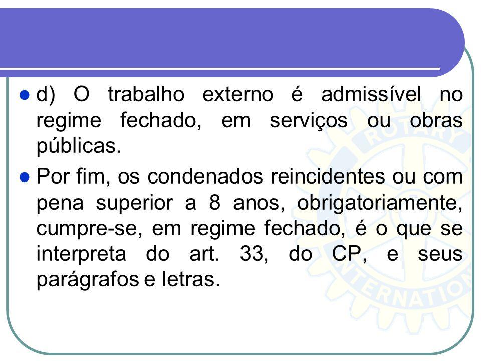 d) O trabalho externo é admissível no regime fechado, em serviços ou obras públicas.