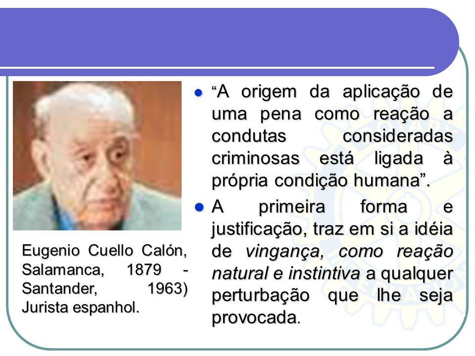A origem da aplicação de uma pena como reação a condutas consideradas criminosas está ligada à própria condição humana .
