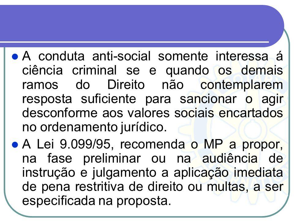 A conduta anti-social somente interessa á ciência criminal se e quando os demais ramos do Direito não contemplarem resposta suficiente para sancionar o agir desconforme aos valores sociais encartados no ordenamento jurídico.