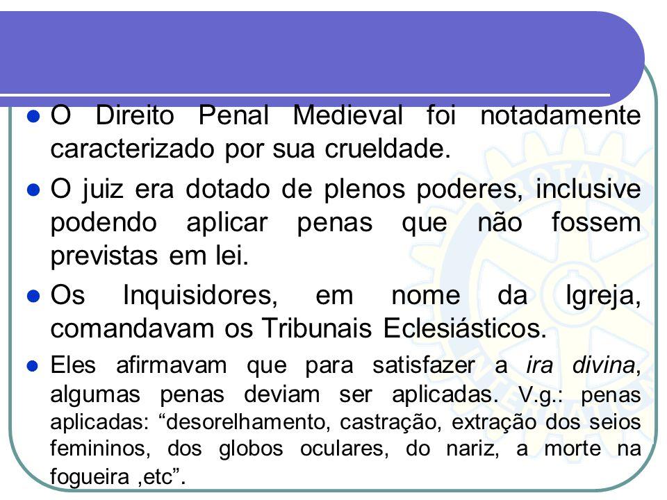 O Direito Penal Medieval foi notadamente caracterizado por sua crueldade.