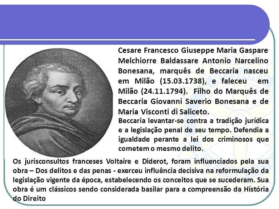 Cesare Francesco Giuseppe Maria Gaspare Melchiorre Baldassare Antonio Narcelino Bonesana, marquês de Beccaria nasceu em Milão (15.03.1738), e faleceu em Milão (24.11.1794). Filho do Marquês de Beccaria Giovanni Saverio Bonesana e de Maria Visconti di Saliceto.