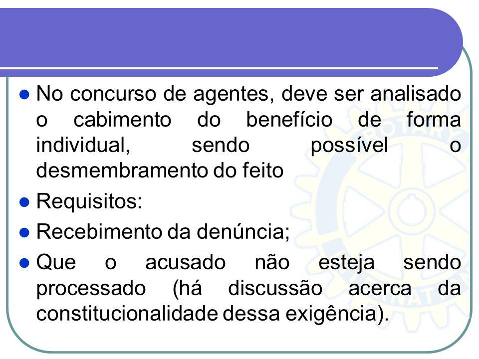 No concurso de agentes, deve ser analisado o cabimento do benefício de forma individual, sendo possível o desmembramento do feito