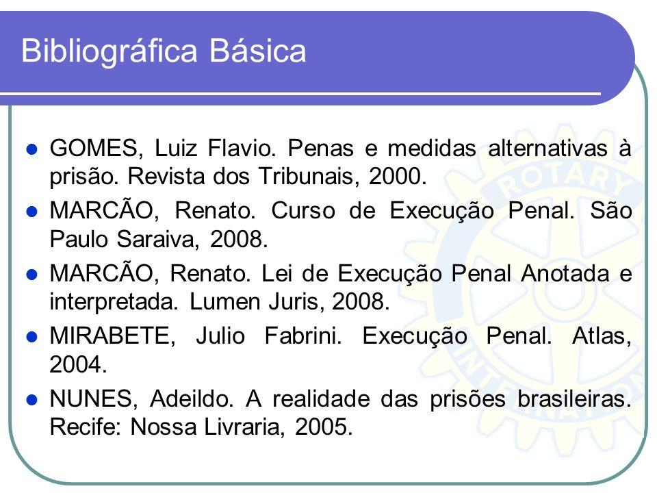 Bibliográfica Básica GOMES, Luiz Flavio. Penas e medidas alternativas à prisão. Revista dos Tribunais, 2000.