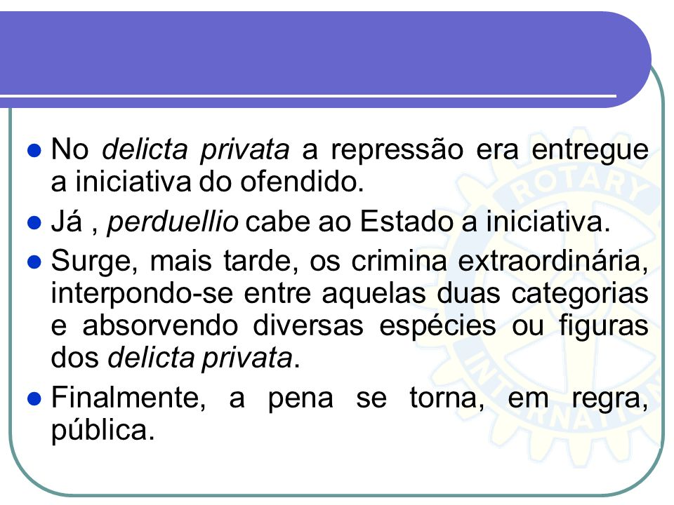 No delicta privata a repressão era entregue a iniciativa do ofendido.