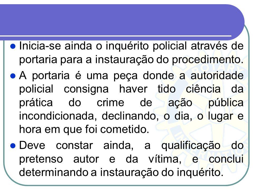 Inicia-se ainda o inquérito policial através de portaria para a instauração do procedimento.