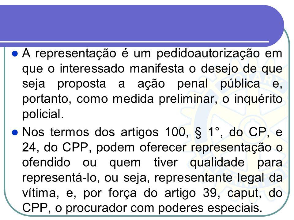 A representação é um pedidoautorização em que o interessado manifesta o desejo de que seja proposta a ação penal pública e, portanto, como medida preliminar, o inquérito policial.